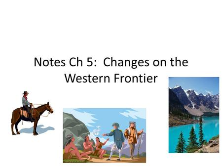 Notes Ch 5: Changes on the Western Frontier