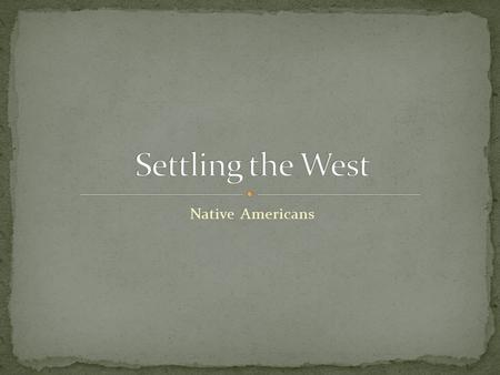 Settling the West Native Americans.