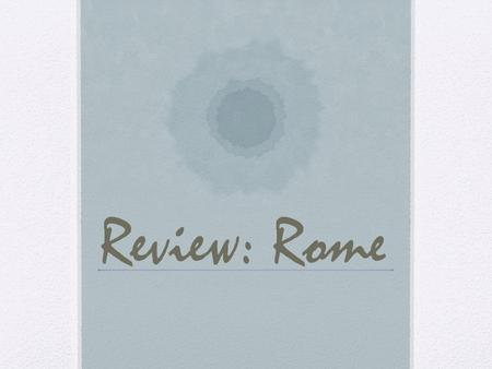 "Review: Rome. Chapter 6.1: The Roman Republic Main Ideas: Rome developed as a ""blend"" of Greeks, Latins, and Etruscans. Rome was located in Italy, had."