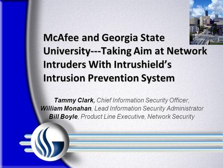 McAfee and Georgia State University---Taking Aim at Network Intruders With Intrushield's Intrusion Prevention System McAfee and Georgia State University---Taking.