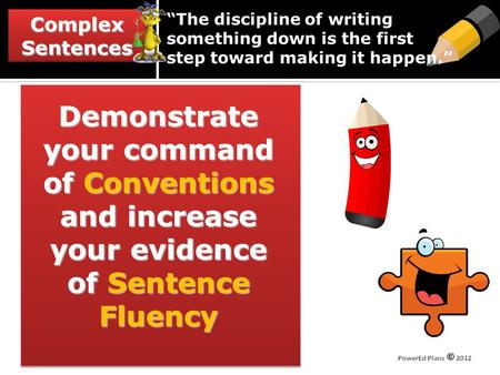 "ComplexSentencesComplexSentences ""The discipline of writing something down is the first step toward making it happen."" Demonstrate your command of Conventions."