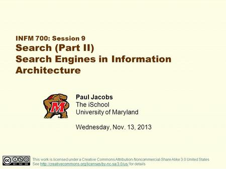INFM 700: Session 9 Search (Part II) Search Engines in Information Architecture Paul Jacobs The iSchool University of Maryland Wednesday, Nov. 13, 2013.