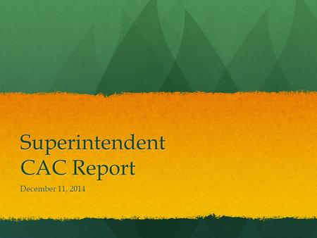 Superintendent CAC Report December 11, 2014. District Overview and Update State of the District Address State of the District Address Instructional Cabinet.