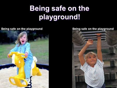 Being safe on the playground! Being safe on the playground.