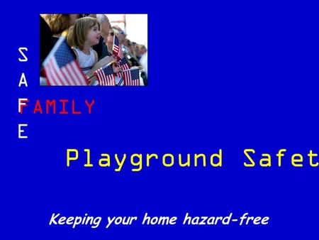 FAMILY SAFESAFE Keeping your home hazard-free Playground Safety.
