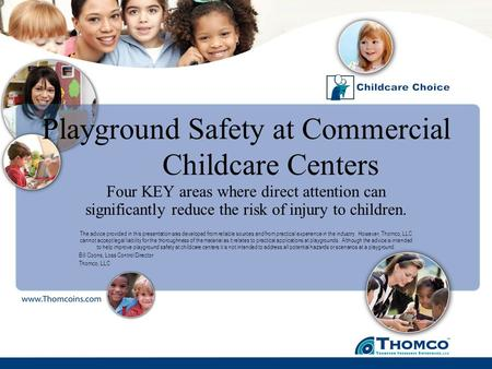 Playground Safety at Commercial Childcare Centers Four KEY areas where direct attention can significantly reduce the risk of injury to children. The advice.