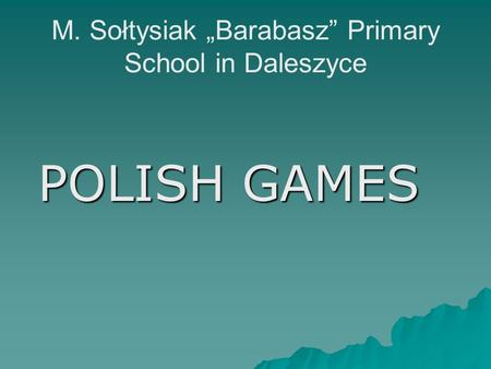 "M. Sołtysiak ""Barabasz"" Primary School in Daleszyce POLISH GAMES."