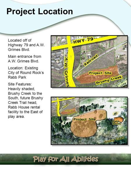 Project Location Located off of Highway 79 and A.W. Grimes Blvd. Main entrance from A.W. Grimes Blvd. Location: Existing City of Round Rock's Rabb Park.