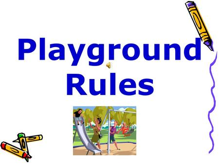 Playground Rules You must wear tennis shoes to participate in P.E.