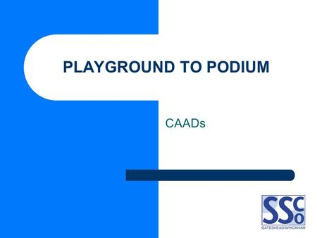 PLAYGROUND TO PODIUM CAADs. P2P Background What is an identifying ability day? What is a CAAD? Who is Playground to Podium (P2P) aimed at? How many groups.