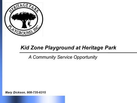 Kid Zone Playground at Heritage Park A Community Service Opportunity Mary Dickson, 908-735-6315.