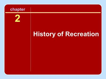 Chapter 2 History of Recreation. Tracing the Roots of Leisure in the United States & Canada Development of leisure was influenced by the following: Historical.