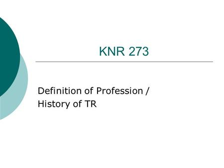 KNR 273 Definition of Profession / History of TR.