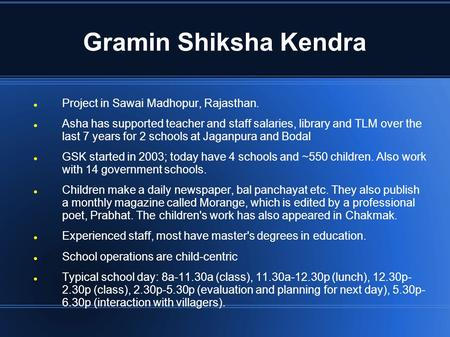 Gramin Shiksha Kendra Project in Sawai Madhopur, Rajasthan. Asha has supported teacher and staff salaries, library and TLM over the last 7 years for 2.