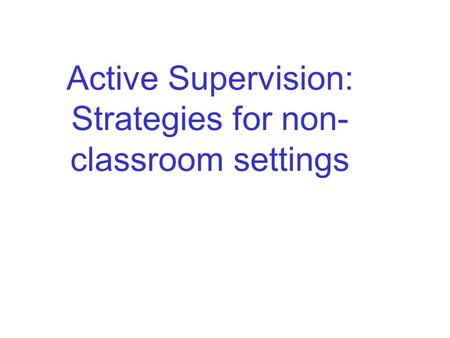 Active Supervision: Strategies for non- classroom settings.