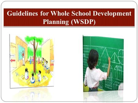Defining WSDP A holistic school development plan is combination of educational plan that guides the infrastructure plan and its effective usage in the.