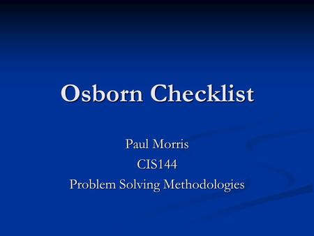 Paul Morris CIS144 Problem Solving Methodologies