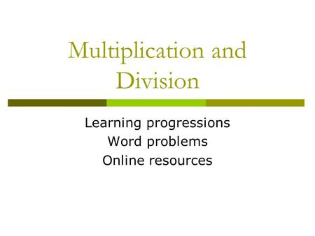 Multiplication and Division Learning progressions Word problems Online resources.