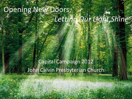 Capital Campaign 2012 John Calvin Presbyterian Church Opening New Doors, Letting Our Light Shine.