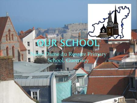 Notre Dame du Rosaire Primary School, Guernsey Notre Dame du Rosaire Primary is special because: We are part of the Diocese of Portsmouth which is 18544km.