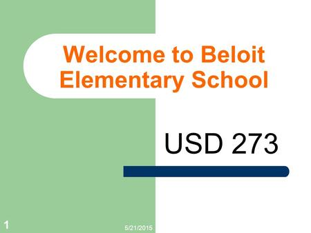 5/21/2015 1 Welcome to Beloit Elementary School USD 273.