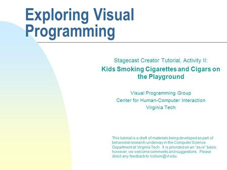 Exploring Visual Programming Stagecast Creator Tutorial, Activity II: Kids Smoking Cigarettes and Cigars on the Playground Visual Programming Group Center.