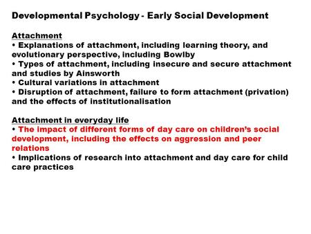 Developmental Psychology - Early Social Development Attachment Explanations of attachment, including learning theory, and evolutionary perspective, including.
