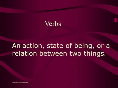 An action, state of being, or a relation between two things. Verbs Created by cconde DSA 2009.