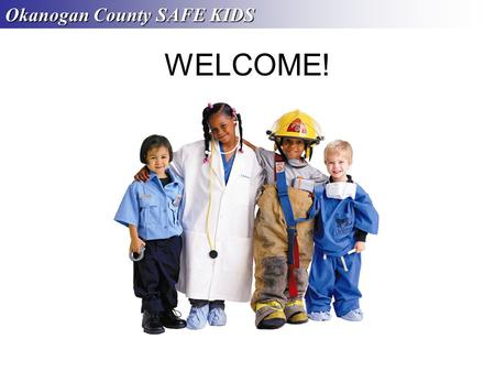 WELCOME! Okanogan County SAFE KIDS. Overview Safe Kids Worldwide is a global network of organizations whose mission is to prevent unintentional childhood.