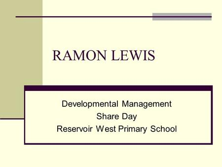 RAMON LEWIS Developmental Management Share Day Reservoir West Primary School.