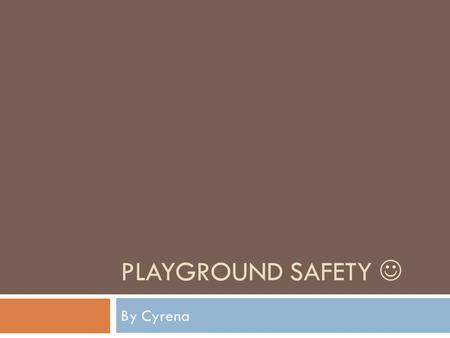 PLAYGROUND SAFETY By Cyrena. On the sign of rules at the park. I found that the playground is open to all children with different abilities. When I went.