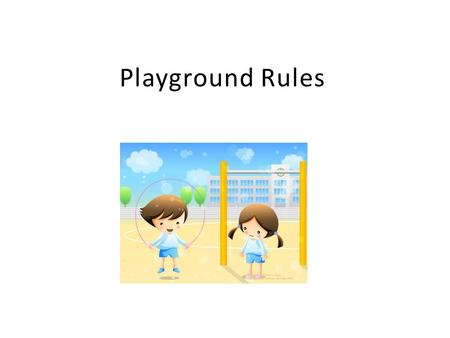 Playground Rules. First things first… Students should not be on the playground before 8:00, even if the gate is open. Wait until 8:00.
