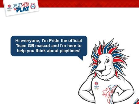 Hi everyone, I'm Pride the official Team GB mascot and I'm here to help you think about playtimes!