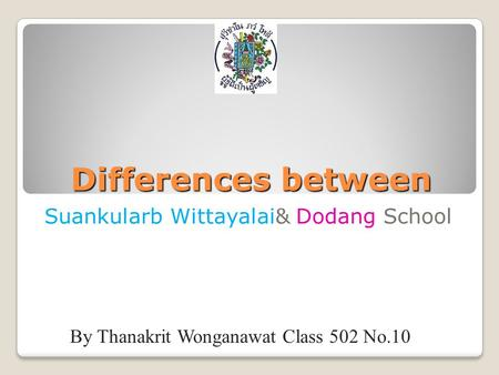 Differences between Suankularb Wittayalai& Dodang School By Thanakrit Wonganawat Class 502 No.10.