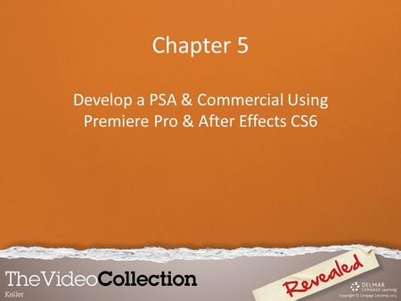 Chapter 5 Develop a PSA & Commercial Using Premiere Pro & After Effects CS6.