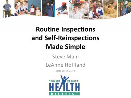 Routine Inspections and Self-Reinspections Made Simple Steve Main LeAnne Hoffland October 2, 2014.