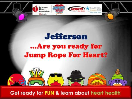 Get ready for FUN & learn about heart health Jefferson …Are you ready for Jump Rope For Heart?