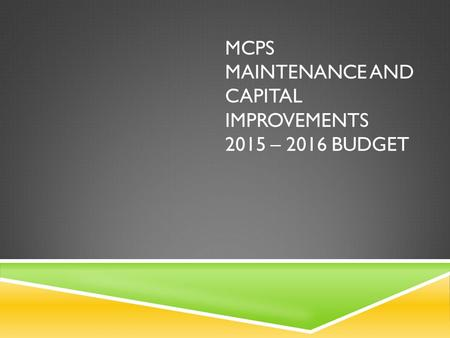 MCPS MAINTENANCE AND CAPITAL IMPROVEMENTS 2015 – 2016 BUDGET.