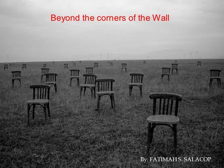 Beyond the corners of the Wall By: FATIMAH S. SALACOP.