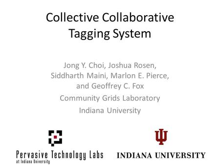 Collective Collaborative Tagging System Jong Y. Choi, Joshua Rosen, Siddharth Maini, Marlon E. Pierce, and Geoffrey C. Fox Community Grids Laboratory Indiana.