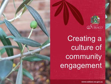 Creating a culture of community engagement. Today's workshop Agenda Welcome / introductions Introducing Subiaco The Subi story Think2030 – engagement.