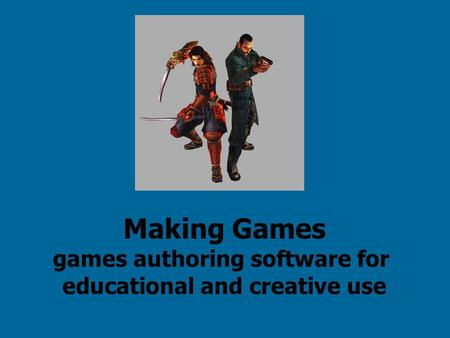 Making Games games authoring software for educational and creative use.