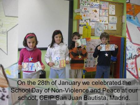 On the 28th of January we celebrated the School Day of Non-Violence and Peace at our school, CEIP San Juan Bautista. Madrid.