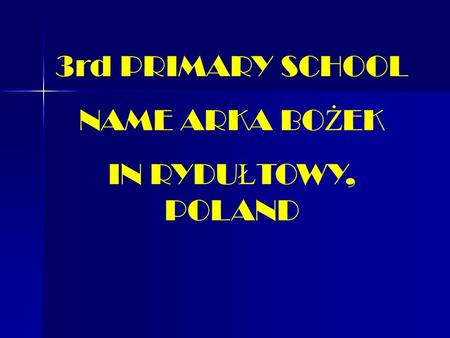 3rd PRIMARY SCHOOL NAME ARKA BO Ż EK IN RYDU Ł TOWY, POLAND.
