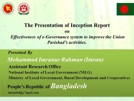 The Presentation of Inception Report on Effectiveness of e-Governance system to improve the Union Parishad's activities. Presented By Mohammad Imranur.