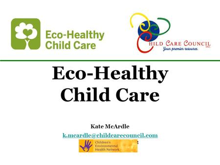 Eco-Healthy Child Care Kate McArdle November 17 th, 2012.