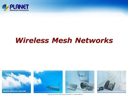 Www.planet.com.tw Wireless Mesh Networks Copyright © PLANET Technology Corporation. All rights reserved.