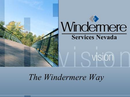 The Windermere Way Services Nevada. The Windermere Way Hire the best people Windermere's sales force is the company's greatest asset. Windermere's associates.