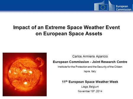 Impact of an Extreme Space Weather Event on European Space Assets Carlos Armiens Aparicio European Commission - Joint Research Centre Institute for the.