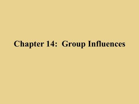 Chapter 14: Group Influences